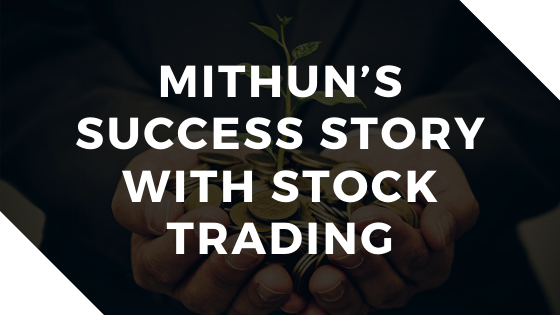 Mithun's Success Story With Stock Trading