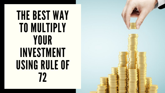 The Best Way To Multiply Your Investment Using Rule of 72