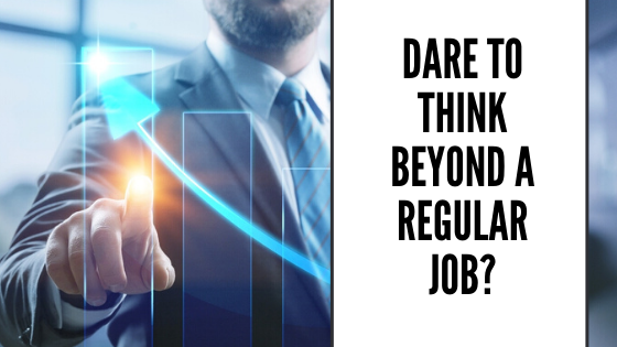 Dare To Think Beyond A Regular Job?