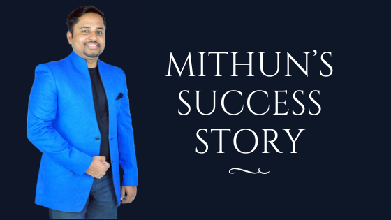 Mithun's Success Story