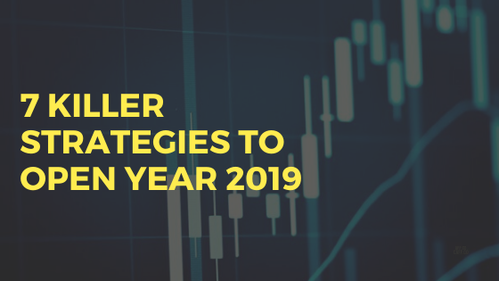 7 KILLER STRATEGIES TO OPEN YEAR 2019
